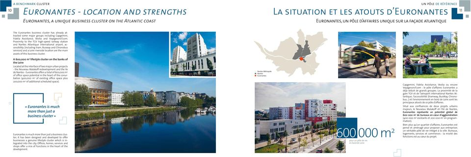 Proximity to the TGV high-speed railway station and Nantes Atlantique international airport, accessibility (including tram, Busway and Chronobus services) and a Loire riverside location are the main