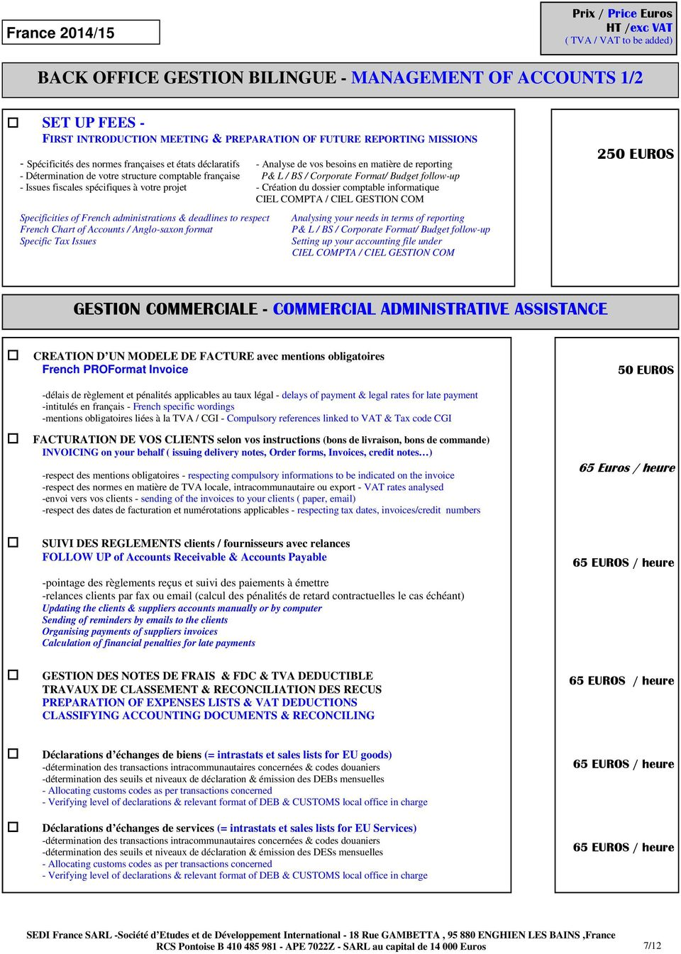 à votre projet - Création du dossier comptable informatique CIEL COMPTA / CIEL GESTION COM Specificities of French administrations & deadlines to respect French Chart of Accounts / Anglo-saxon format