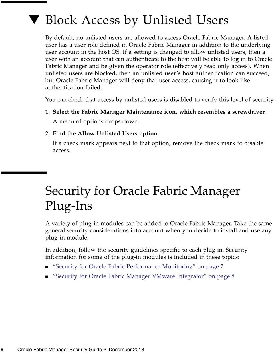 If a setting is changed to allow unlisted users, then a user with an account that can authenticate to the host will be able to log in to Oracle Fabric Manager and be given the operator role