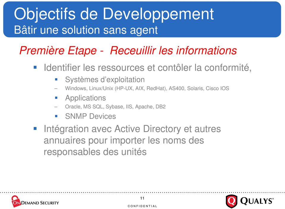 AIX, RedHat), AS400, Solaris, Cisco IOS Applications Oracle, MS SQL, Sybase, IIS, Apache, DB2 SNMP