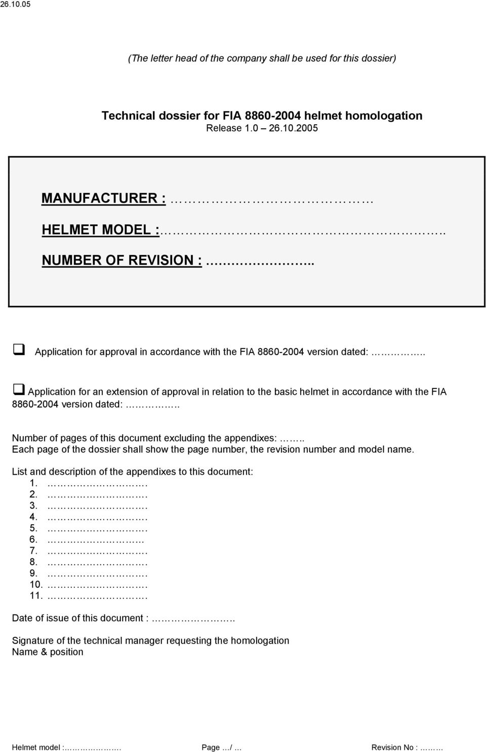. Application for an extension of approval in relation to the basic helmet in accordance with the FIA 8860-2004 version dated:.. Number of pages of this document excluding the appendixes:.