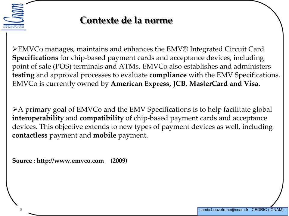 EMVCo is currently owned by American Express, JCB, MasterCard and Visa.