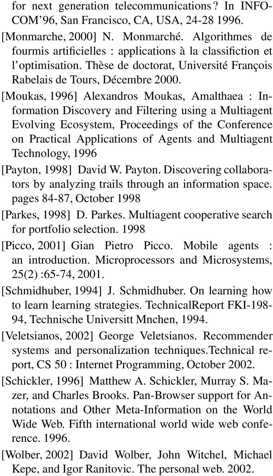 [Moukas, 1996] Alexandros Moukas, Amalthaea : Information Discovery and Filtering using a Multiagent Evolving Ecosystem, Proceedings of the Conference on Practical Applications of Agents and