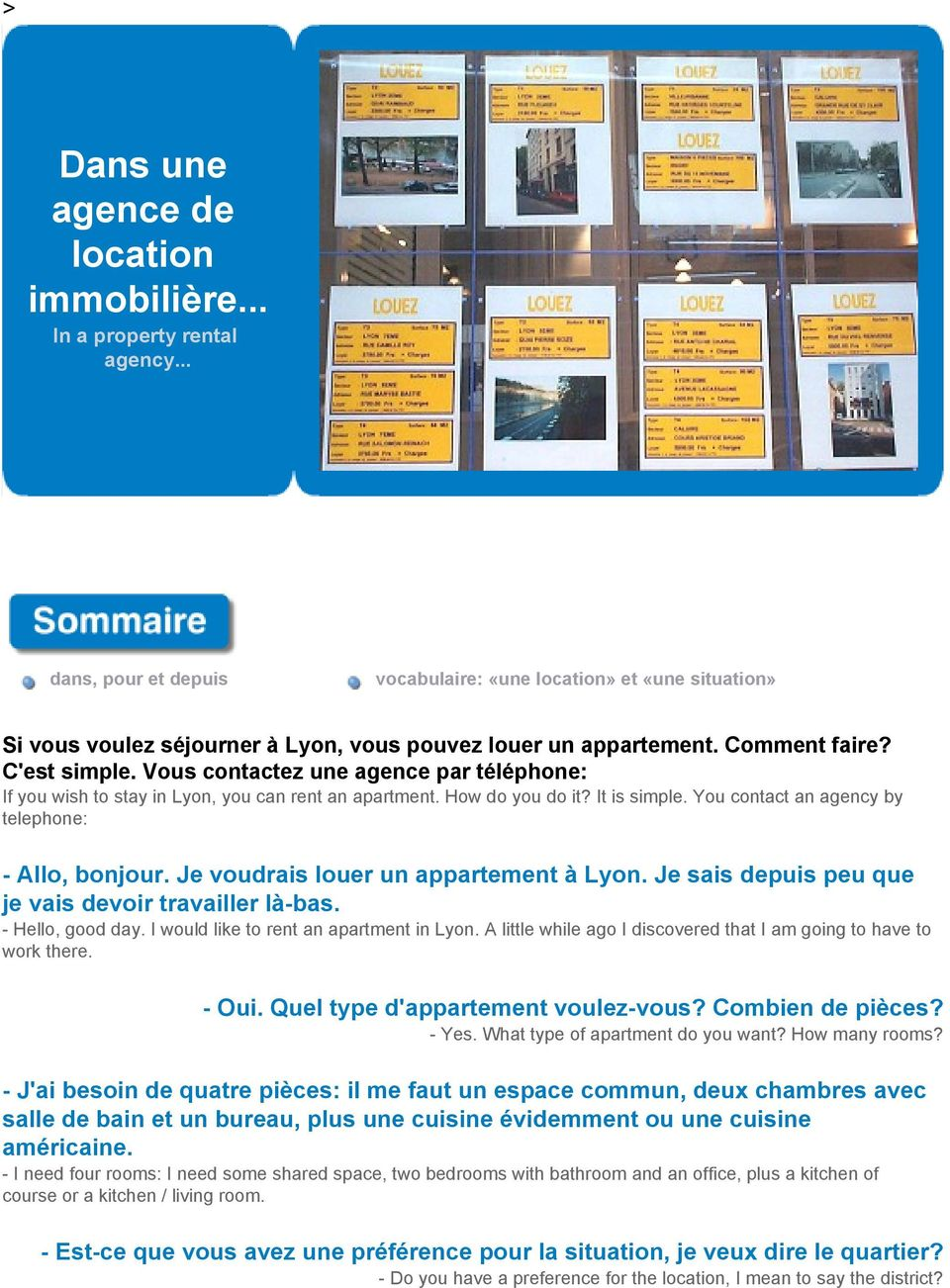 Vous contactez une agence par téléphone: If you wish to stay in Lyon, you can rent an apartment. How do you do it? It is simple. You contact an agency by telephone: - Allo, bonjour.