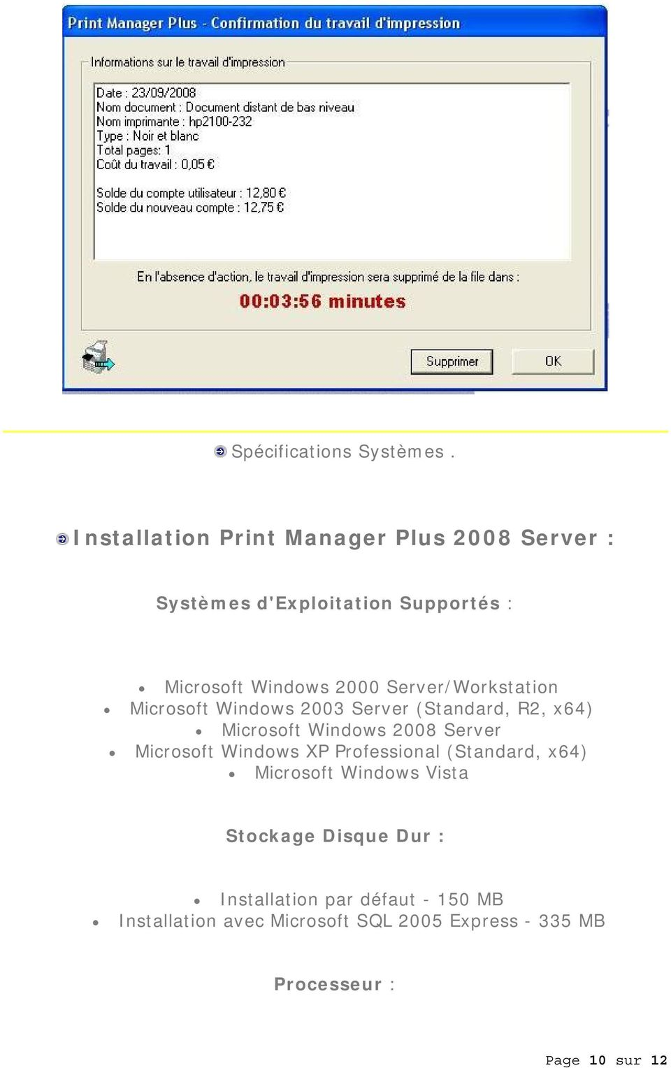 Server/Workstation Microsoft Windows 2003 Server (Standard, R2, x64) Microsoft Windows 2008 Server Microsoft