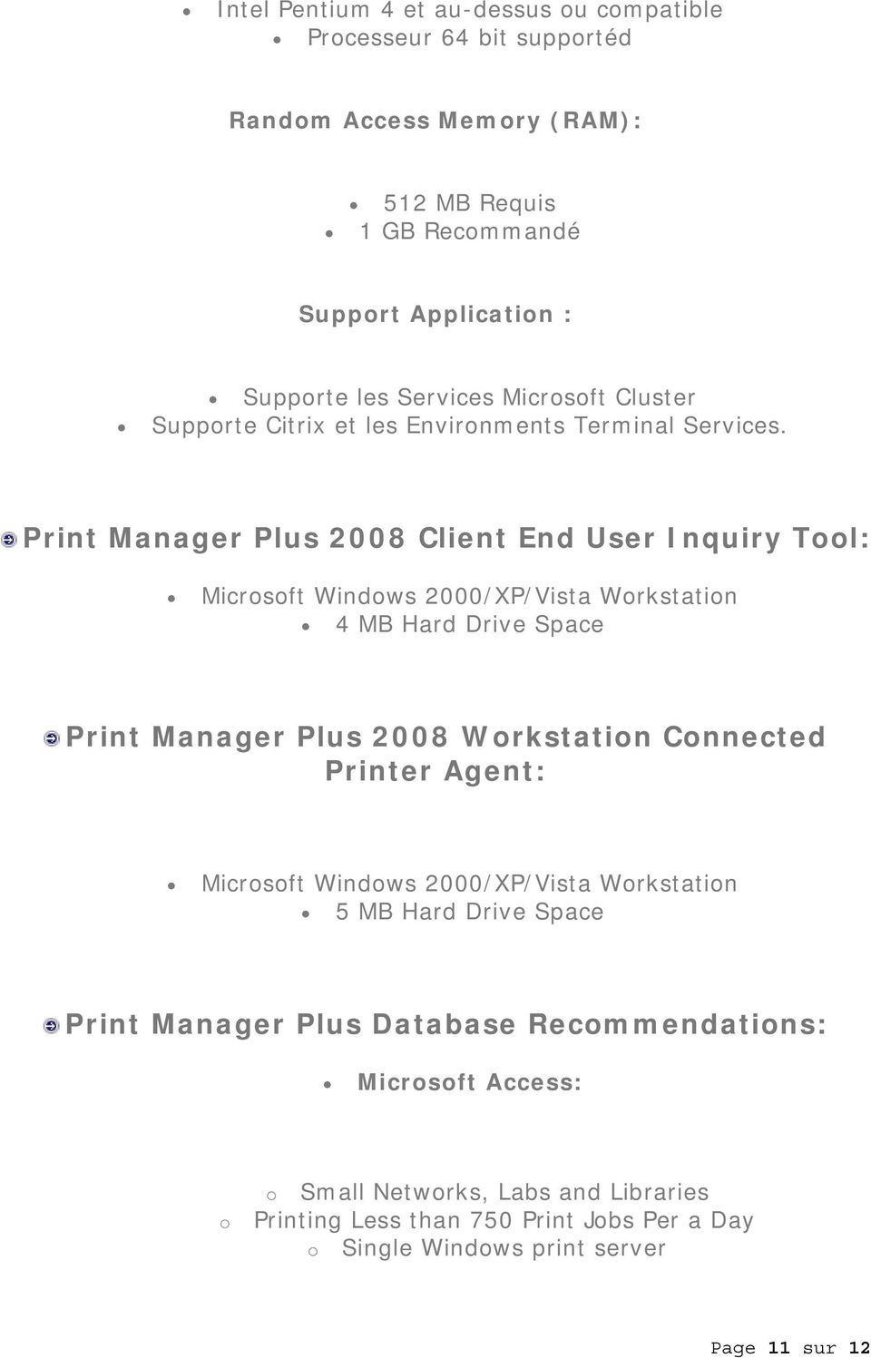 Print Manager Plus 2008 Client End User Inquiry Tool: Microsoft Windows 2000/XP/Vista Workstation 4 MB Hard Drive Space Print Manager Plus 2008 Workstation Connected