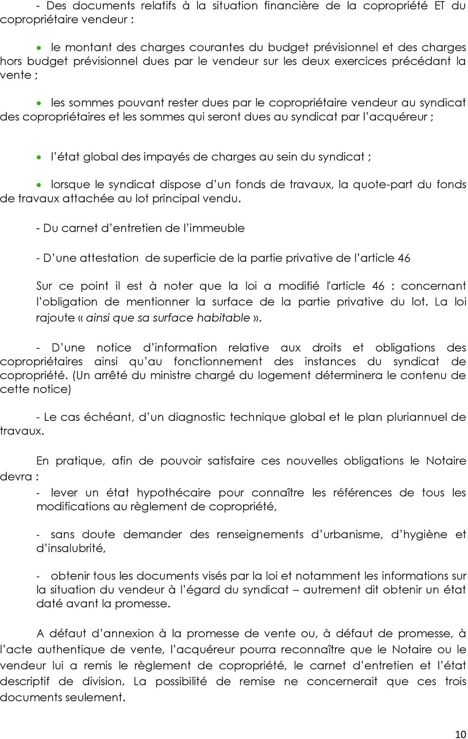 par l acquéreur ; l état global des impayés de charges au sein du syndicat ; lorsque le syndicat dispose d un fonds de travaux, la quote-part du fonds de travaux attachée au lot principal vendu.