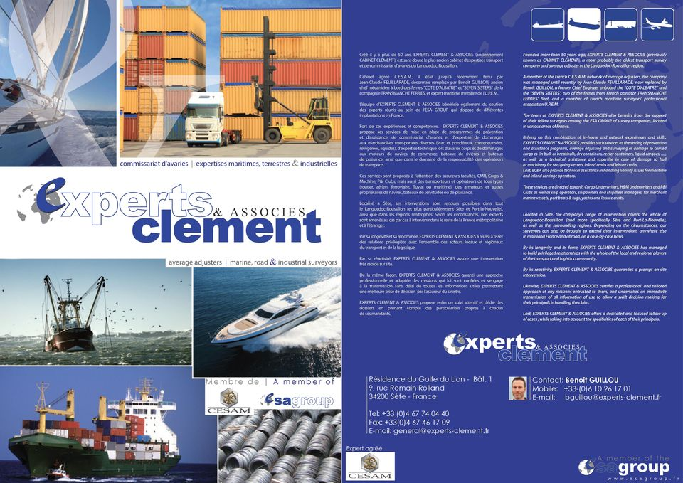 Founded more than 50 years ago, EXPERTS CLEMENT & ASSOCIES (previously known as CABINET CLEMENT), is most probably the oldest transport survey company and average adjuster in the Languedoc-Roussillon