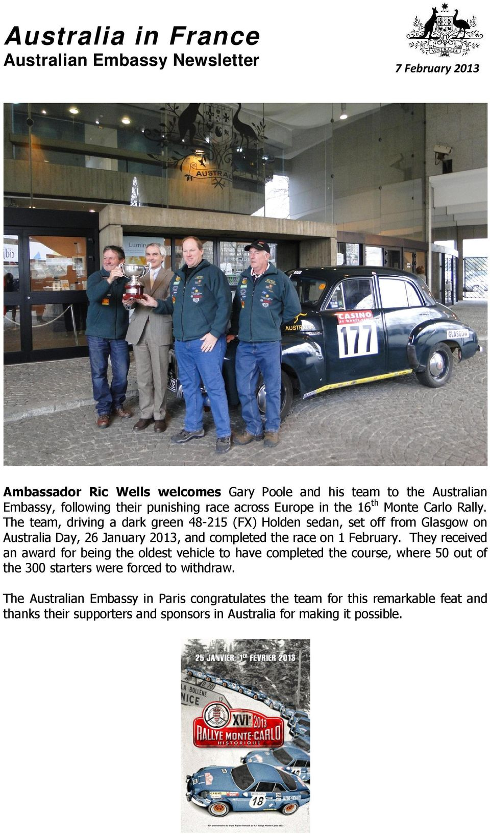 The team, driving a dark green 48-215 (FX) Holden sedan, set off from Glasgow on Australia Day, 26 January 2013, and completed the race on 1 February.