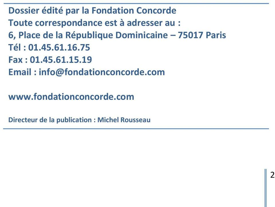 01.45.61.16.75 Fax : 01.45.61.15.19 Email : info@fondationconcorde.