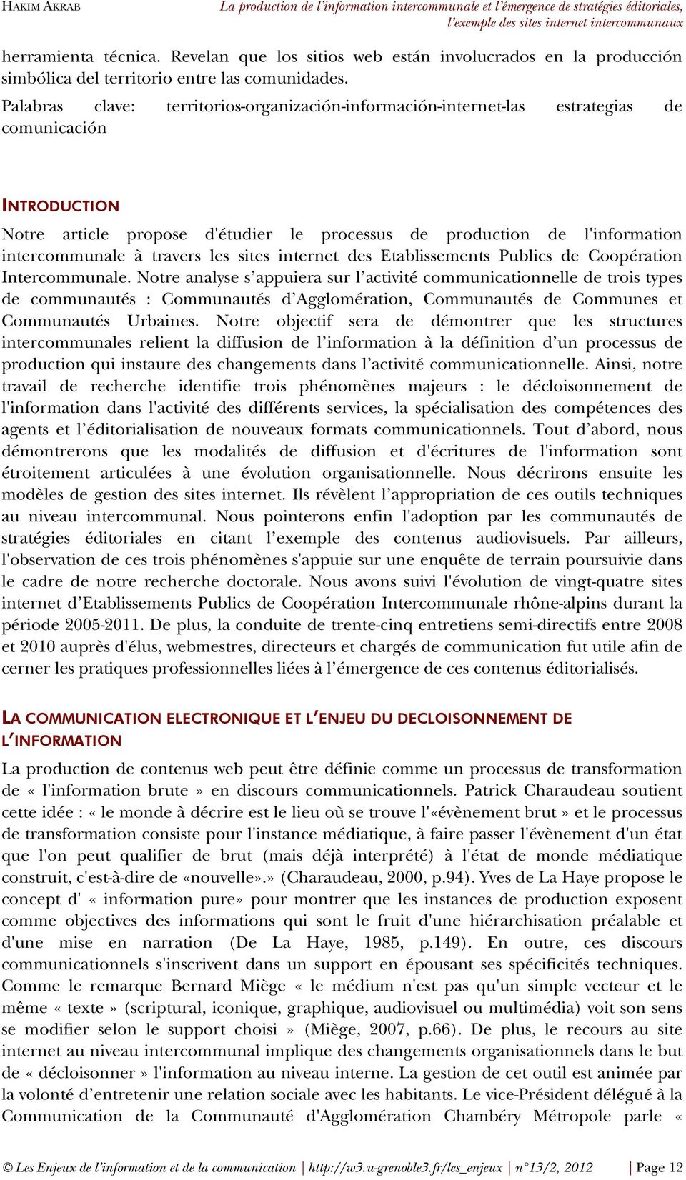 Palabras clave: territorios-organización-información-internet-las estrategias de comunicación INTRODUCTION Notre article propose d'étudier le processus de production de l'information intercommunale à
