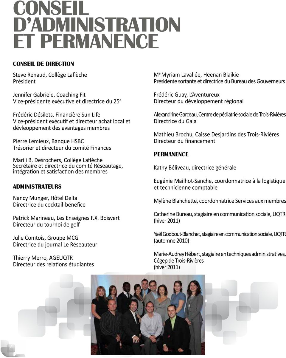 Desrochers, Collège Laflèche Secrétaire et directrice du comité Réseautage, intégration et satisfaction des membres ADMINISTRATEURS Nancy Munger, Hôtel Delta Directrice du cocktail-bénéfice Patrick