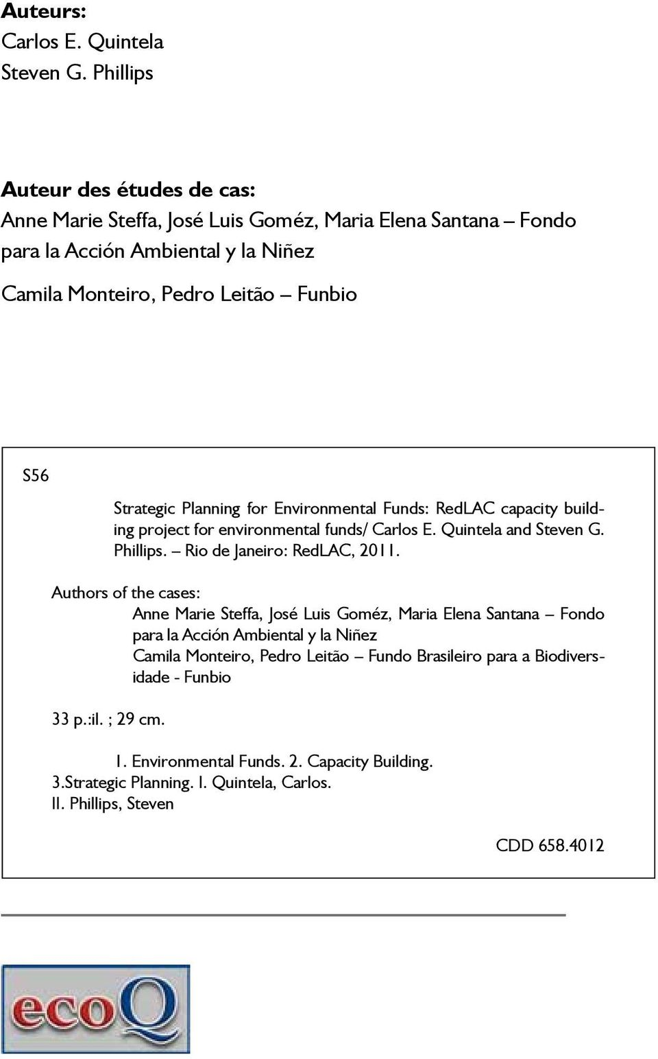 Strategic Planning for Environmental Funds: RedLAC capacity building project for environmental funds/ Carlos E. Quintela and Steven G. Phillips. Rio de Janeiro: RedLAC, 2011.