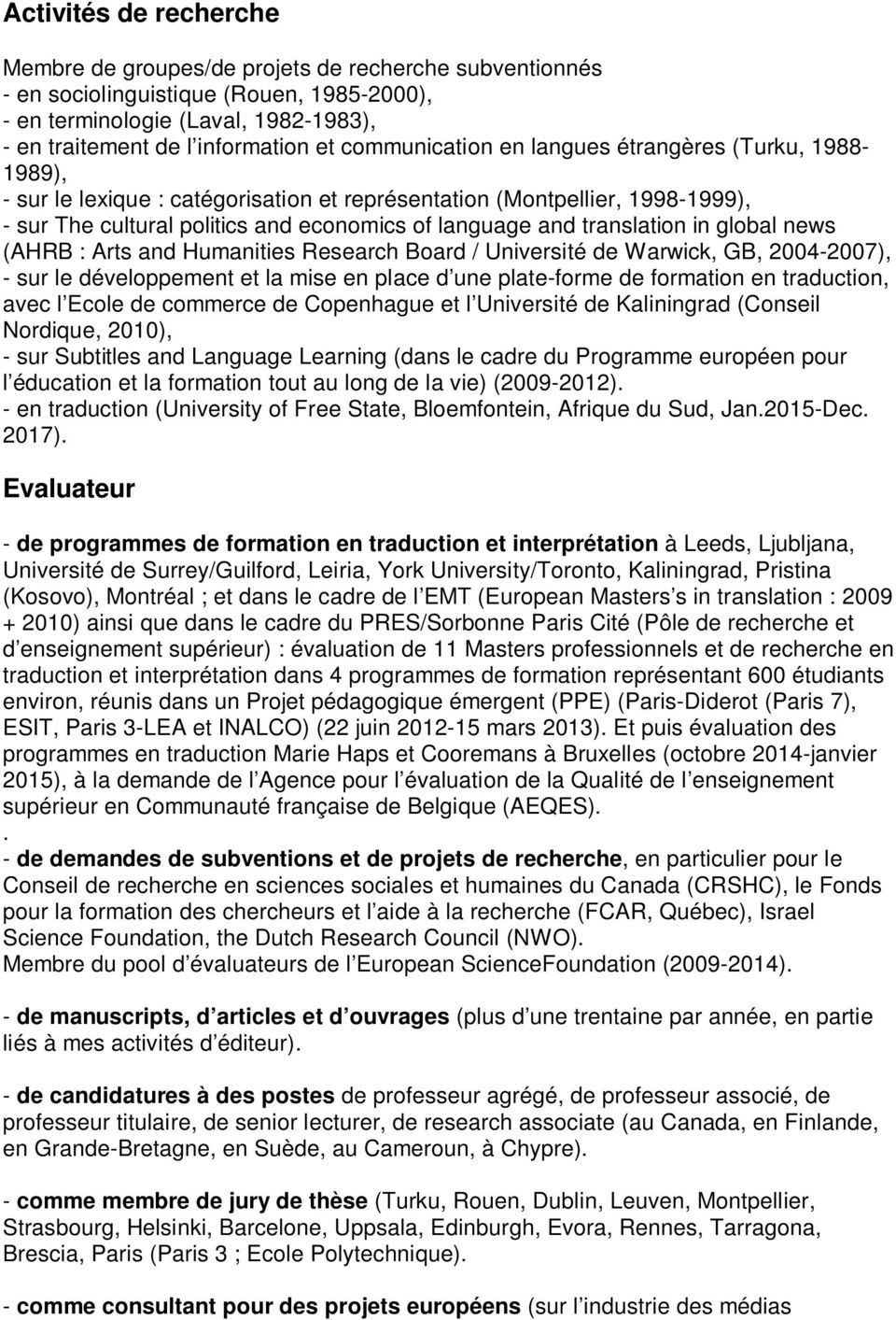 translation in global news (AHRB : Arts and Humanities Research Board / Université de Warwick, GB, 2004-2007), - sur le développement et la mise en place d une plate-forme de formation en traduction,