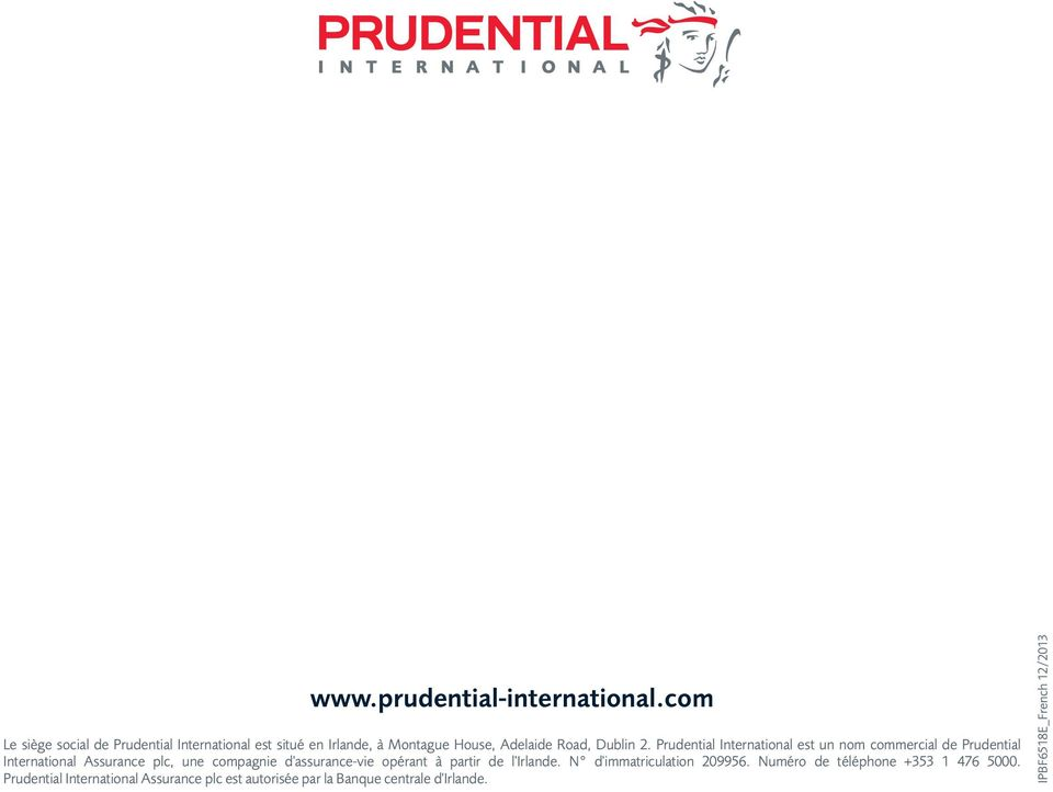 Prudential International est un nom commercial de Prudential International Assurance plc, une compagnie