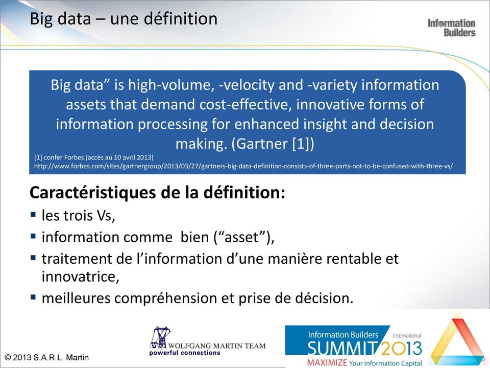 com/sites/gartnergroup/2013/03/27/gartners-big-data-definition-consists-of-three-parts-not-to-be-confused-with-three-vs/ Caractéristiques de la