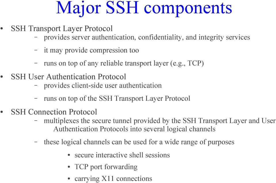, TCP) SSH User Authentication Protocol provides client-side user authentication runs on top of the SSH Transport Layer Protocol SSH Connection Protocol