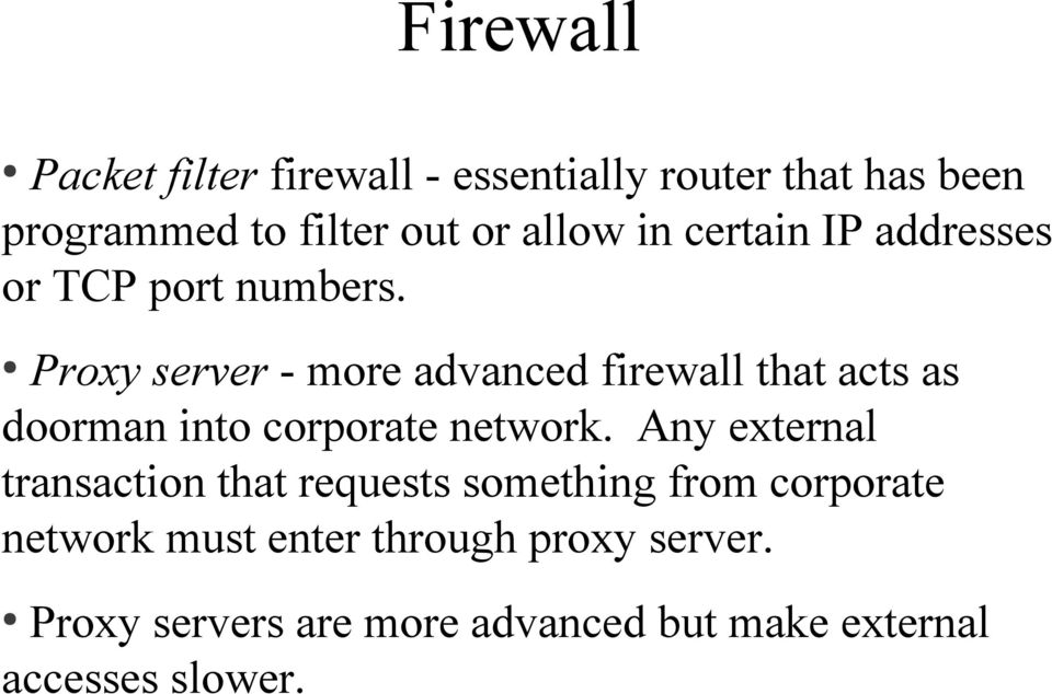 Proxy server - more advanced firewall that acts as doorman into corporate network.