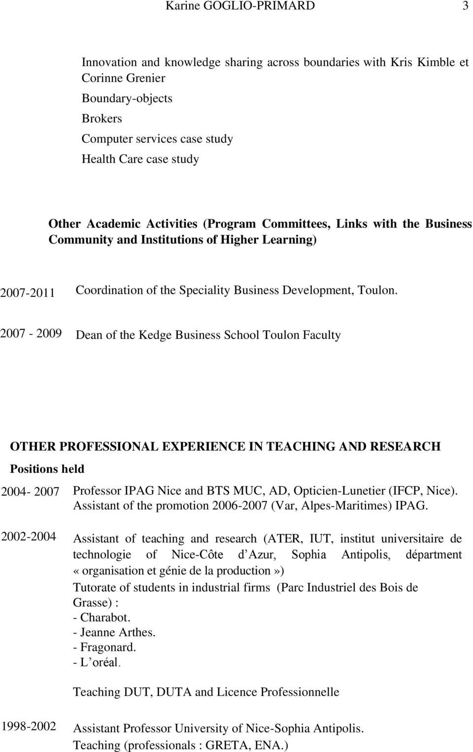 2007-2009 Dean of the Kedge Business School Toulon Faculty OTHER PROFESSIONAL EXPERIENCE IN TEACHING AND RESEARCH Positions held 2004-2007 Professor IPAG Nice and BTS MUC, AD, Opticien-Lunetier