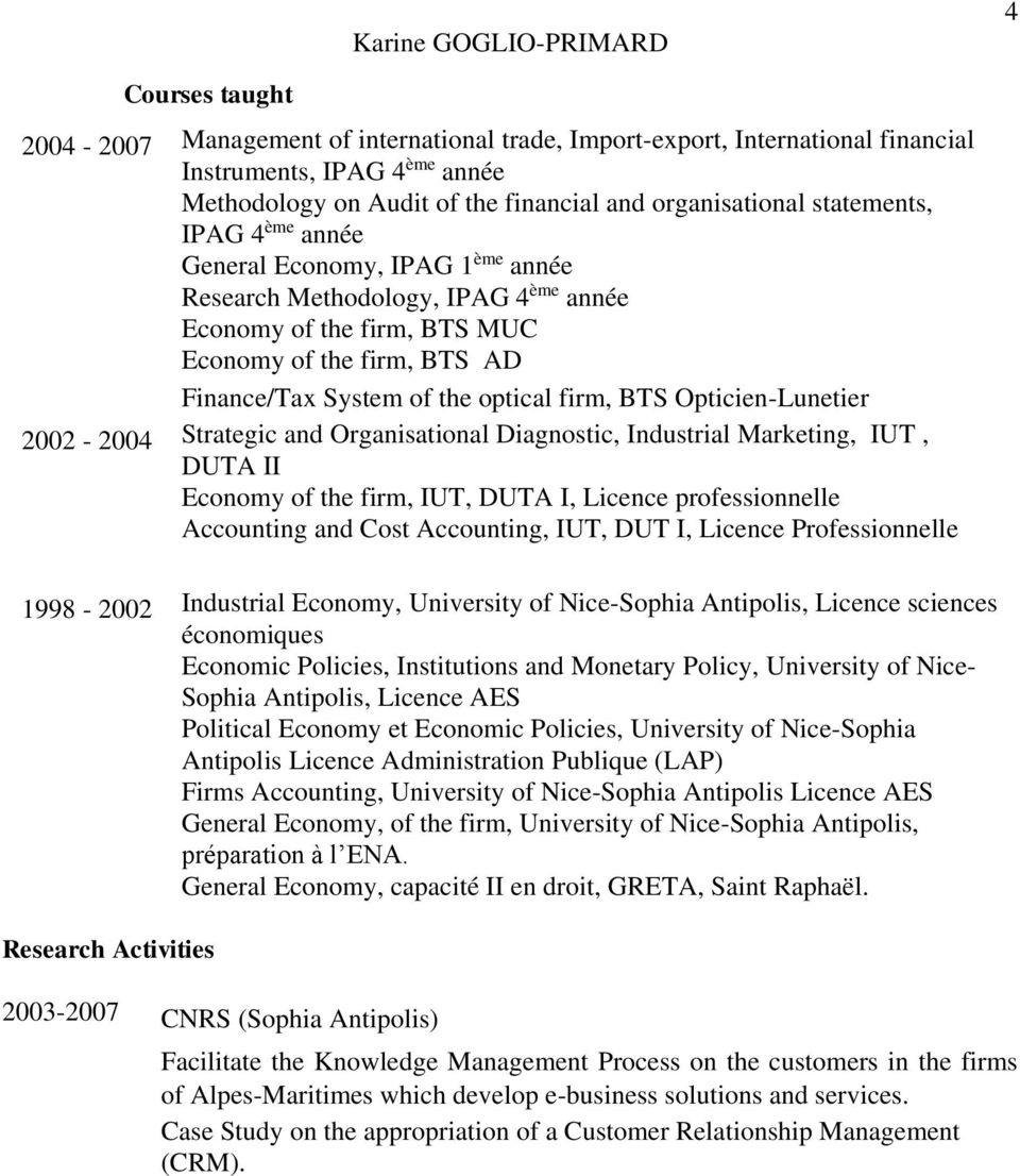 optical firm, BTS Opticien-Lunetier 2002-2004 Strategic and Organisational Diagnostic, Industrial Marketing, IUT, DUTA II Economy of the firm, IUT, DUTA I, Licence professionnelle Accounting and Cost