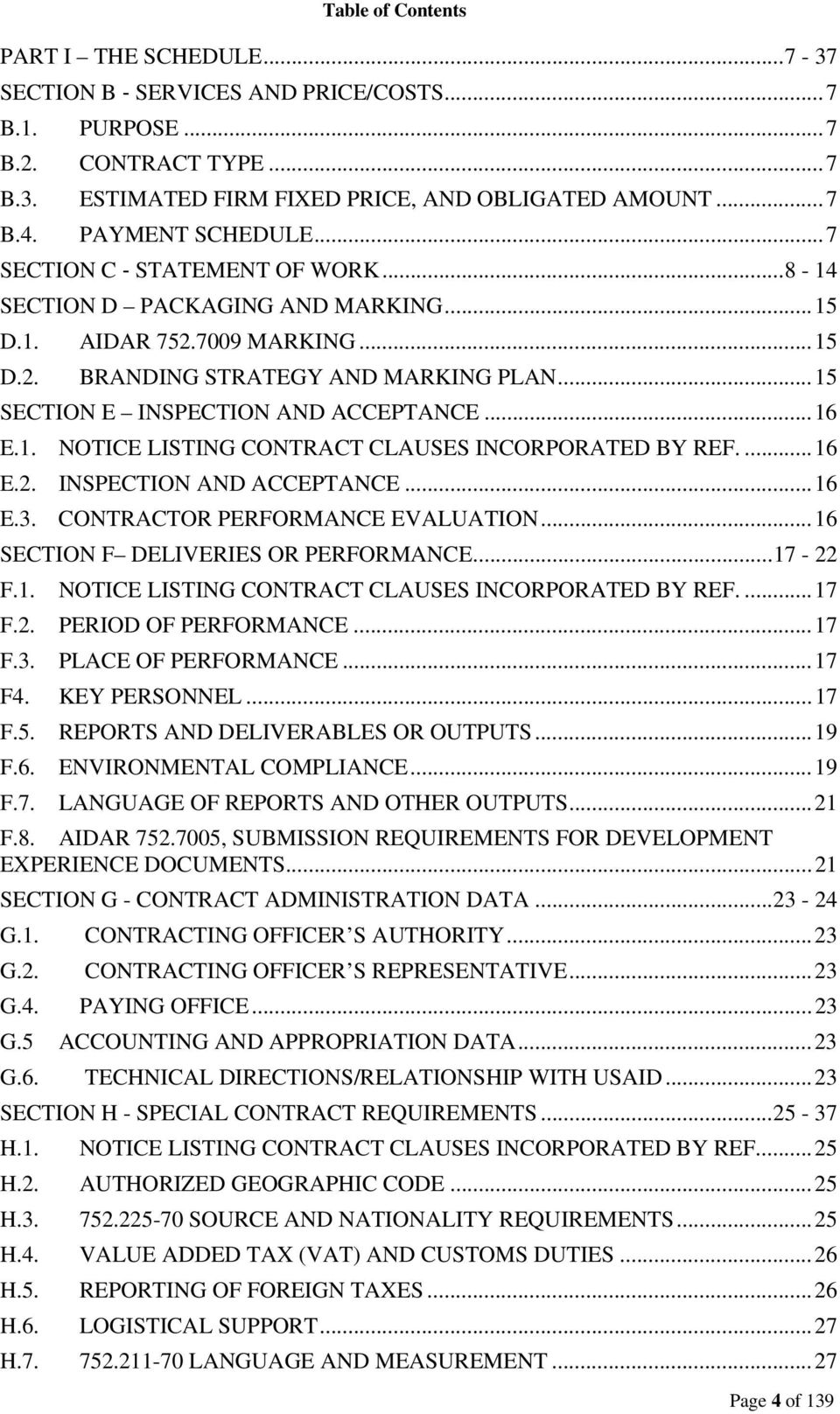 .. 15 SECTION E INSPECTION AND ACCEPTANCE... 16 E.1. NOTICE LISTING CONTRACT CLAUSES INCORPORATED BY REF.... 16 E.2. INSPECTION AND ACCEPTANCE... 16 E.3. CONTRACTOR PERFORMANCE EVALUATION.