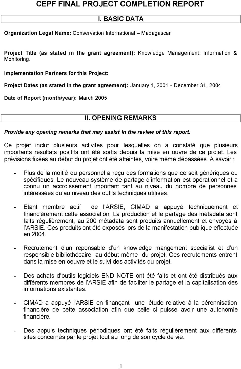 Implementation Partners for this Project: Project Dates (as stated in the grant agreement): January 1, 2001 - December 31, 2004 Date of Report (month/year): March 2005 II.