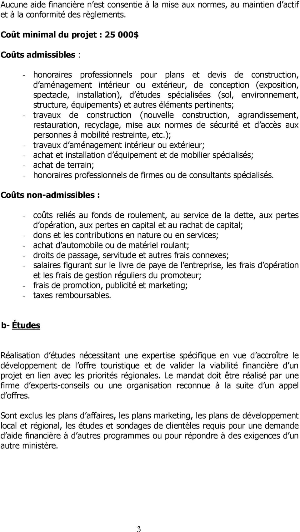 installation), d études spécialisées (sol, environnement, structure, équipements) et autres éléments pertinents; - travaux de construction (nouvelle construction, agrandissement, restauration,
