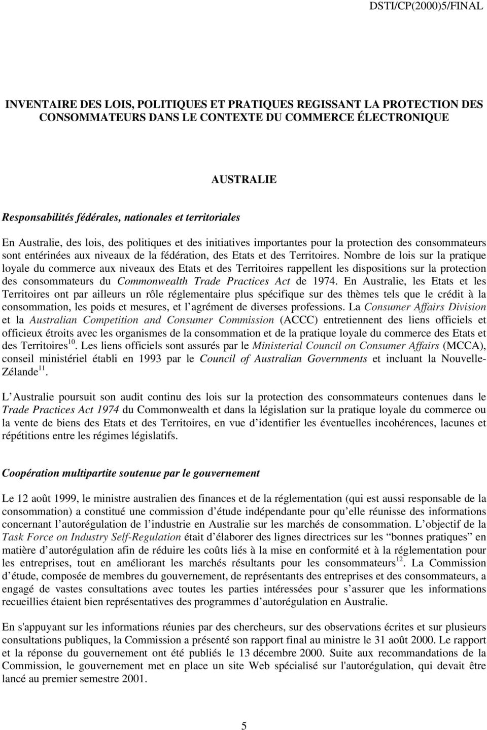 Nombre de lois sur la pratique loyale du commerce aux niveaux des Etats et des Territoires rappellent les dispositions sur la protection des consommateurs du Commonwealth Trade Practices Act de 1974.