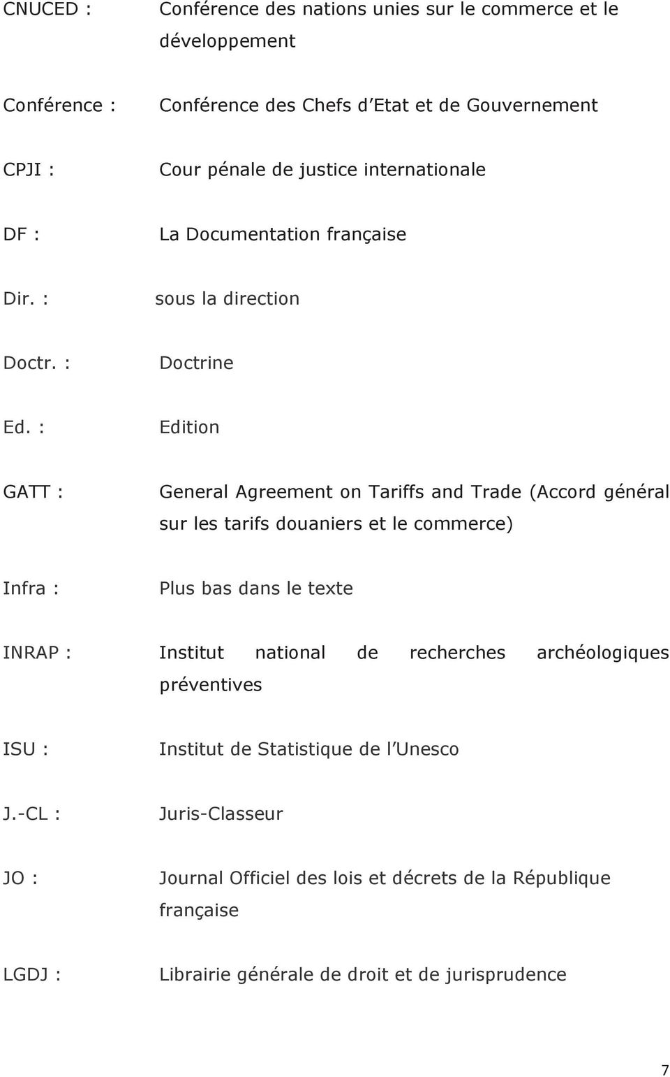 : Edition GATT : General Agreement on Tariffs and Trade (Accord général sur les tarifs douaniers et le commerce) Infra : Plus bas dans le texte INRAP : Institut