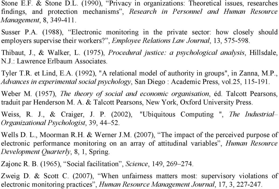"(1975), Procedural justice: a psychological analysis, Hillsdale, N.J.: Lawrence Erlbaum Associates. Tyler T.R. et Lind, E.A. (1992), ""A relational model of authority in groups"", in Zanna, M.P., Advances in experimental social psychology, San Diego : Academic Press, vol."