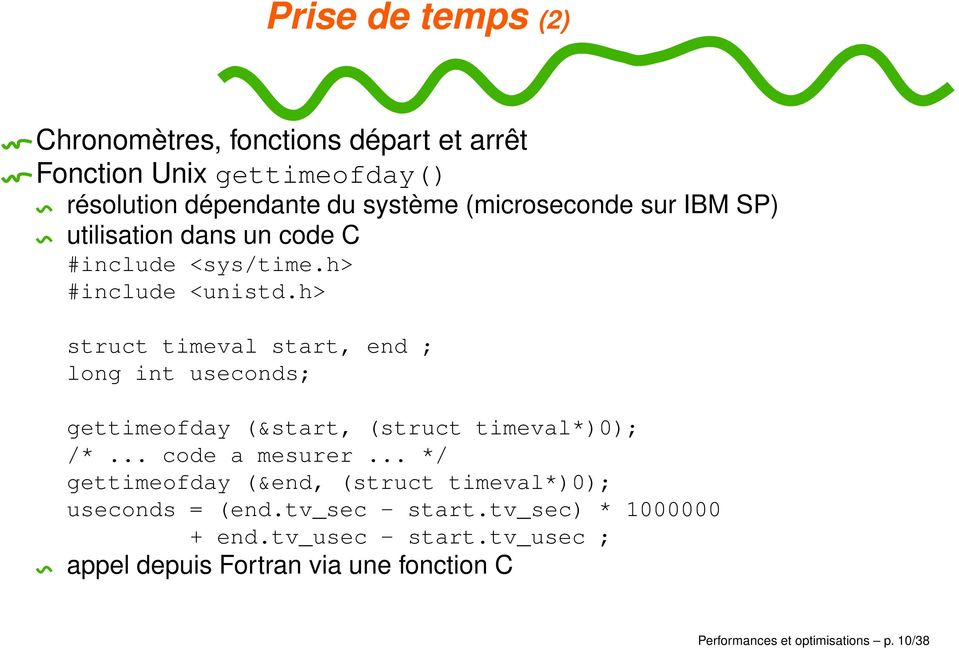 h> struct timeval start, end ; long int useconds; gettimeofday (&start, (struct timeval*)0); /*... code a mesurer.