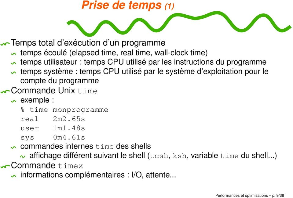 Unix time exemple : % time monprogramme real 2m2.65s user 1m1.48s sys 0m4.