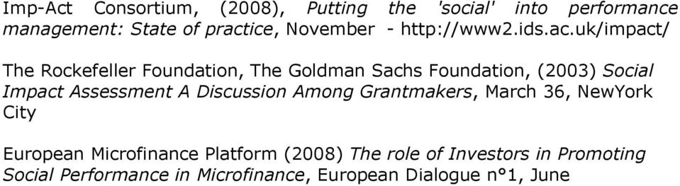 uk/impact/ The Rockefeller Foundation, The Goldman Sachs Foundation, (2003) Social Impact Assessment A