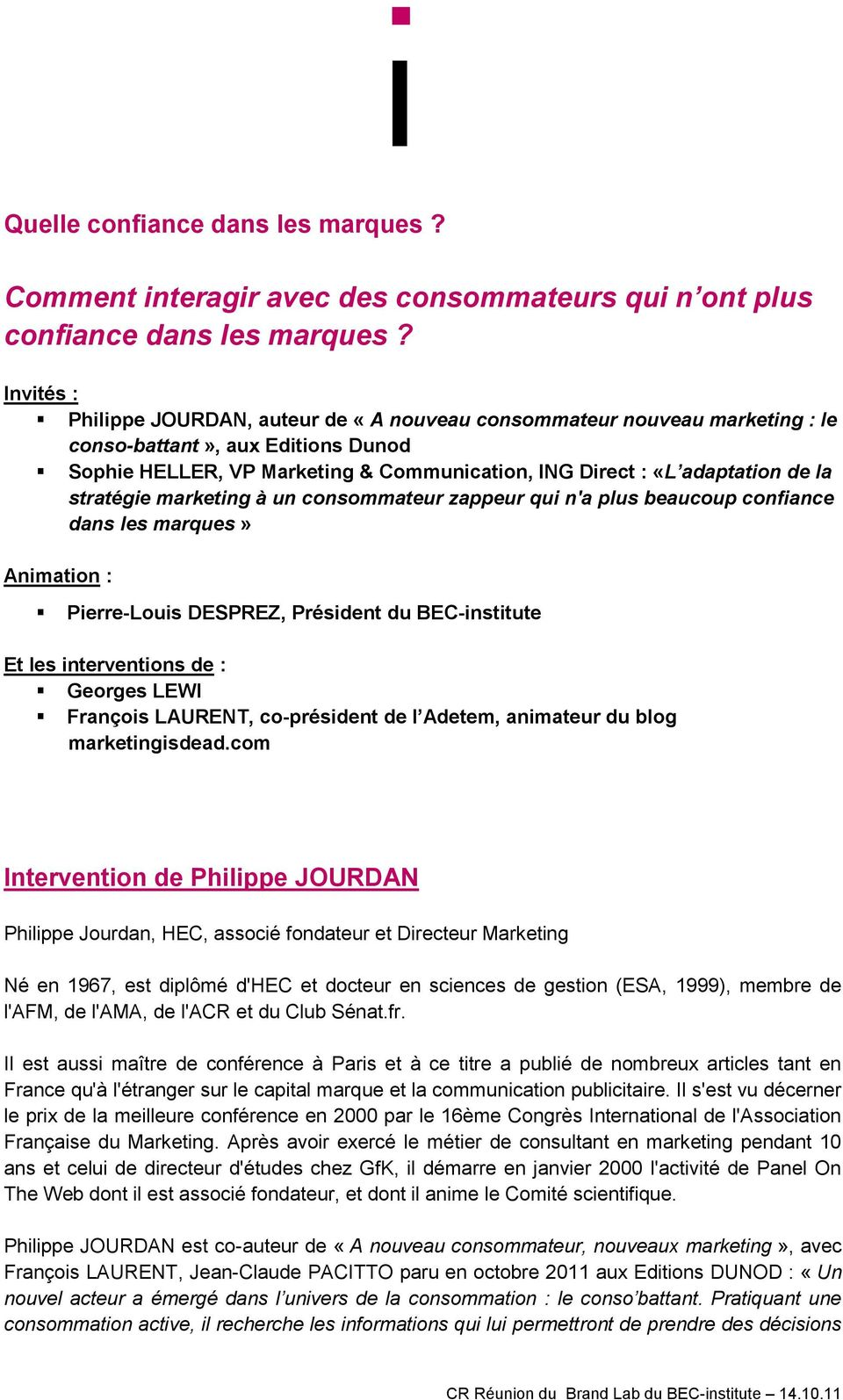 stratégie marketing à un consommateur zappeur qui n'a plus beaucoup confiance dans les marques» Animation : Pierre-Louis DESPREZ, Président du BEC-institute Et les interventions de : Georges LEWI