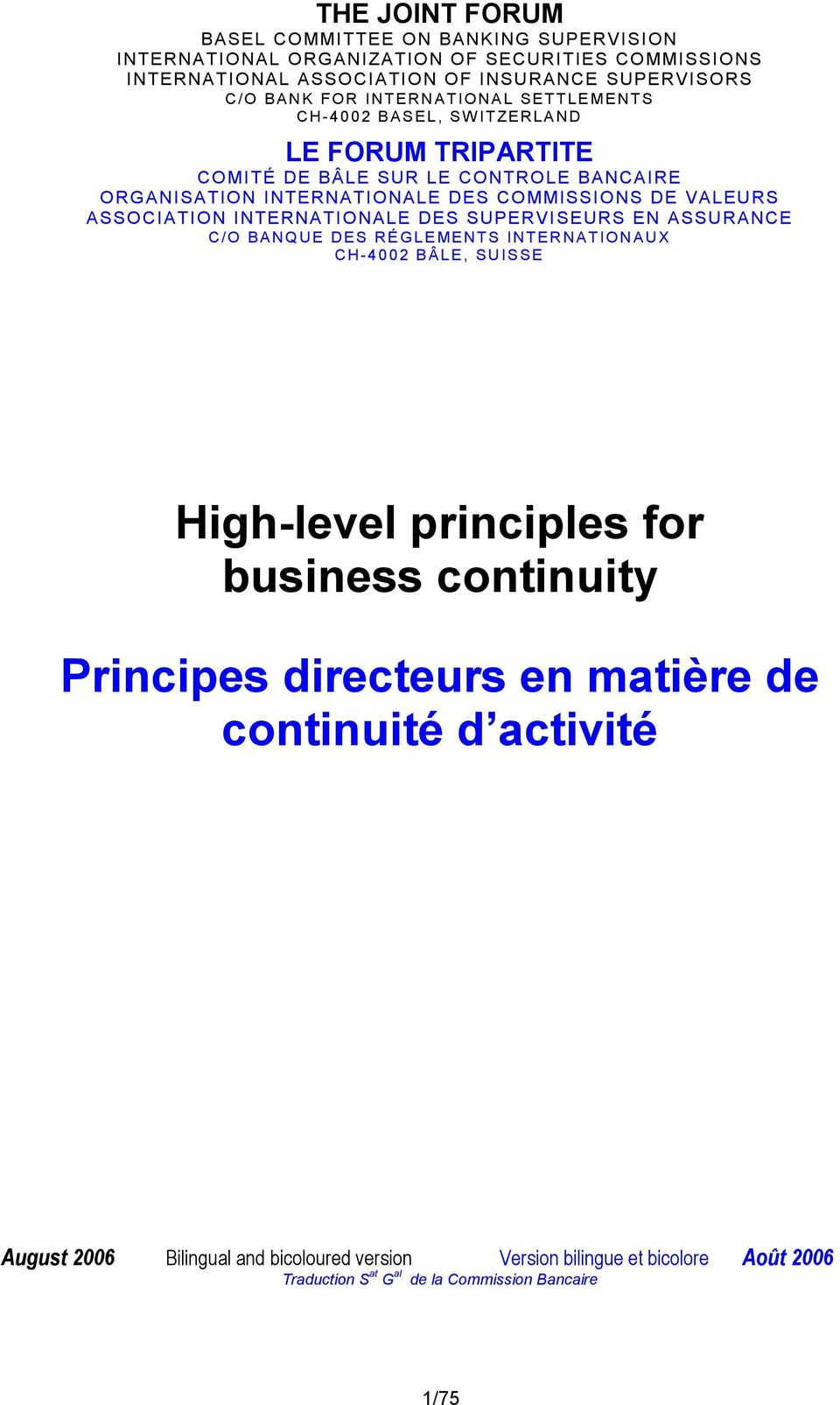 ASSOCIATION INTERNATIONALE DES SUPERVISEURS EN ASSURANCE C/O BANQUE DES RÉGLEMENTS INTERNATIONAUX CH-4002 BÂLE, SUISSE High-level principles for business continuity Principes