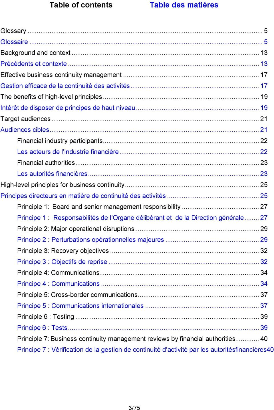 .. 21 Financial industry participants... 22 Les acteurs de l industrie financière... 22 Financial authorities... 23 Les autorités financières... 23 High-level principles for business continuity.