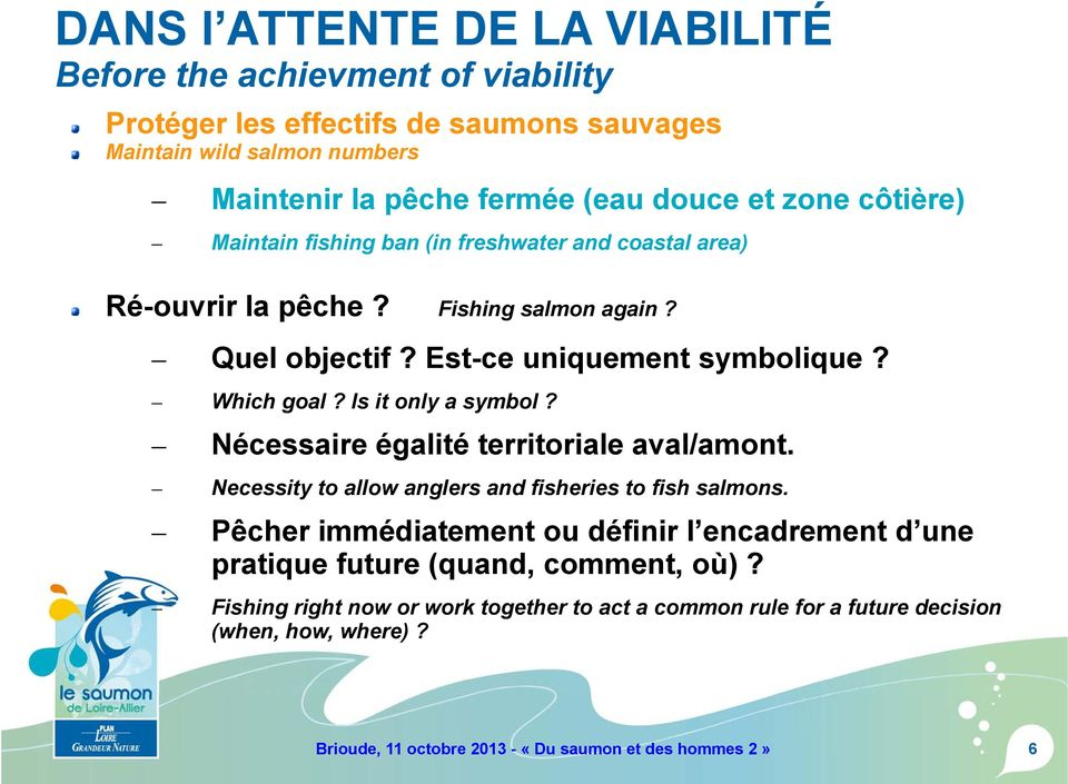 Is it only a symbol? Nécessaire égalité territoriale aval/amont. Necessity to allow anglers and fisheries to fish salmons.