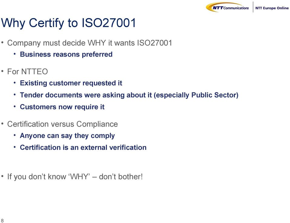 (especially Public Sector) Customers now require it Certification versus Compliance Anyone