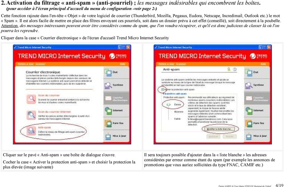 Netscape, Incredimail, Outlook etc.) le mot «Spam».