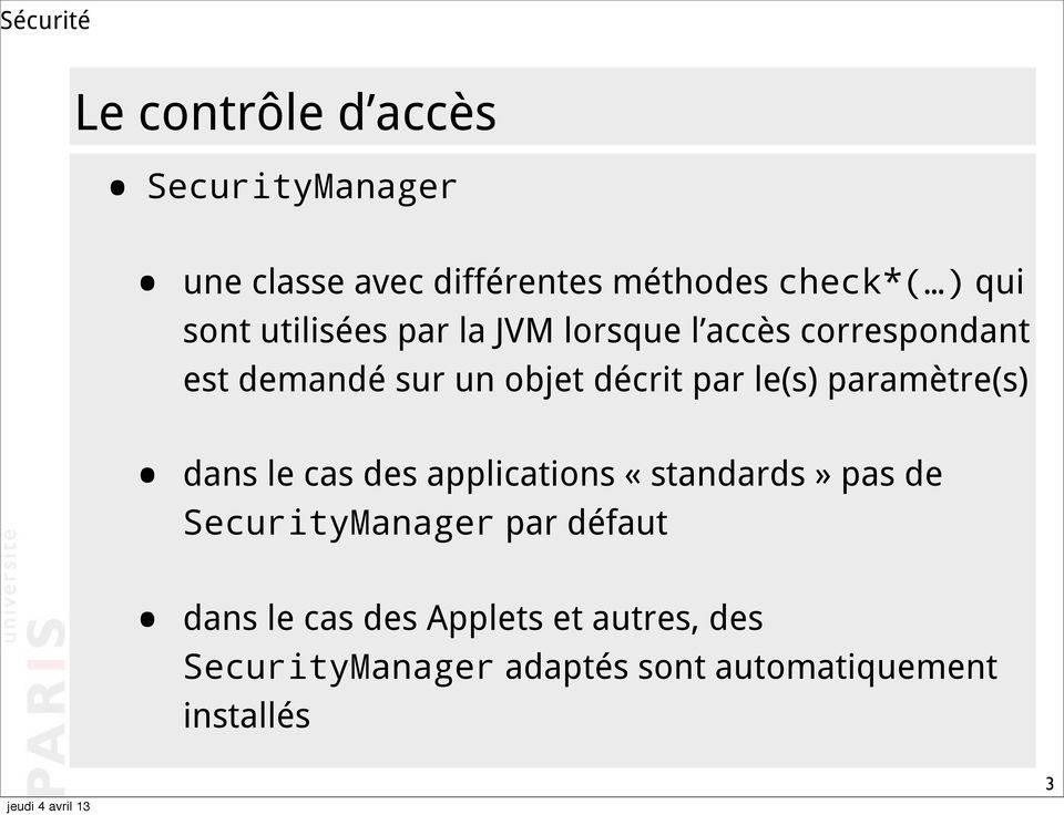 le(s) paramètre(s) dans le cas des applications «standards» pas de SecurityManager par