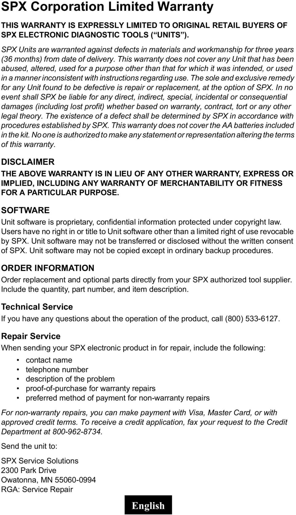 This warranty does not cover any Unit that has been abused, altered, used for a purpose other than that for which it was intended, or used in a manner inconsistent with instructions regarding use.