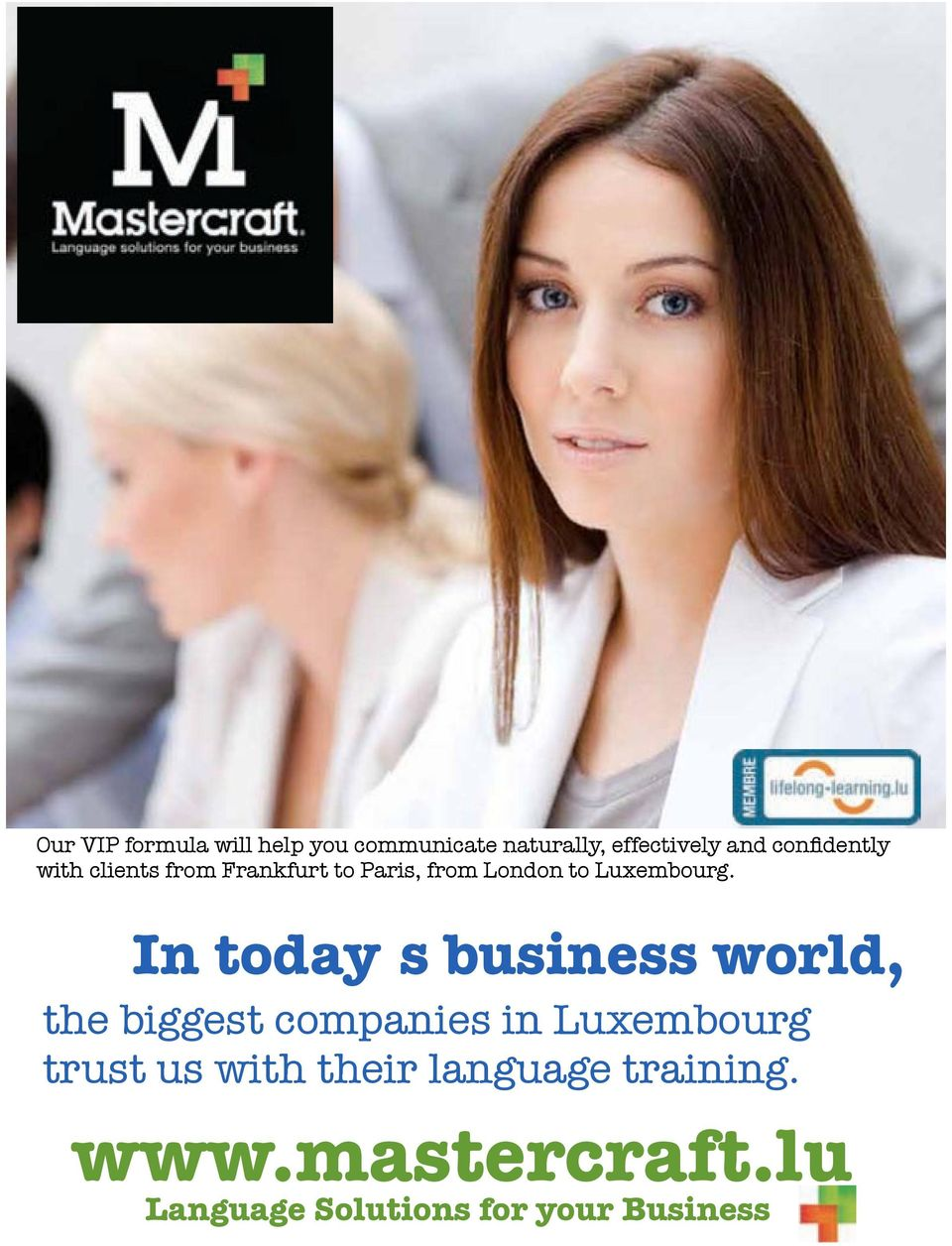 In todayõ s business world, the biggest companies in Luxembourg trust us