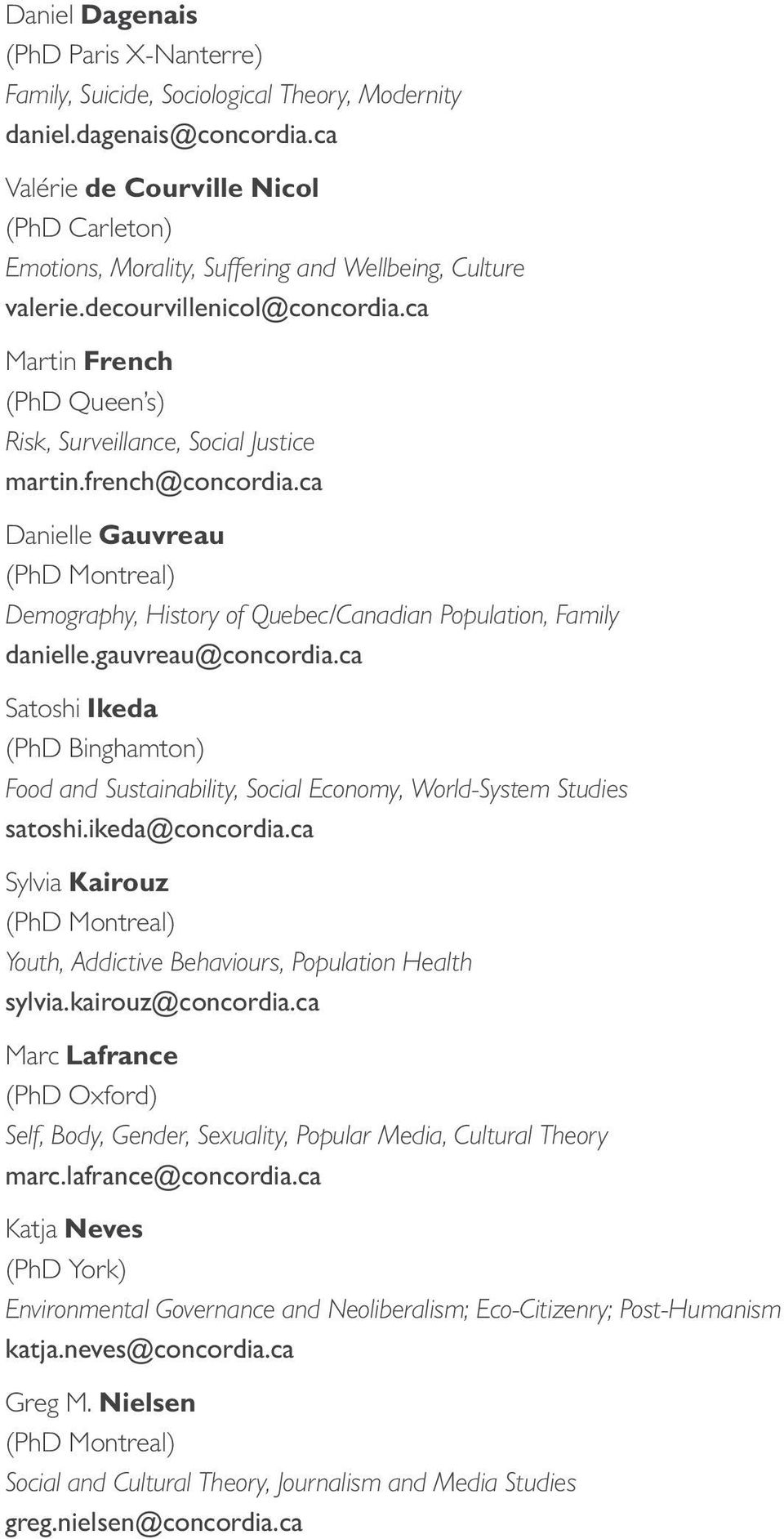ca Martin French (PhD Queen s) Risk, Surveillance, Social Justice martin.french@concordia.ca Danielle Gauvreau (PhD Montreal) Demography, History of Quebec/Canadian Population, Family danielle.