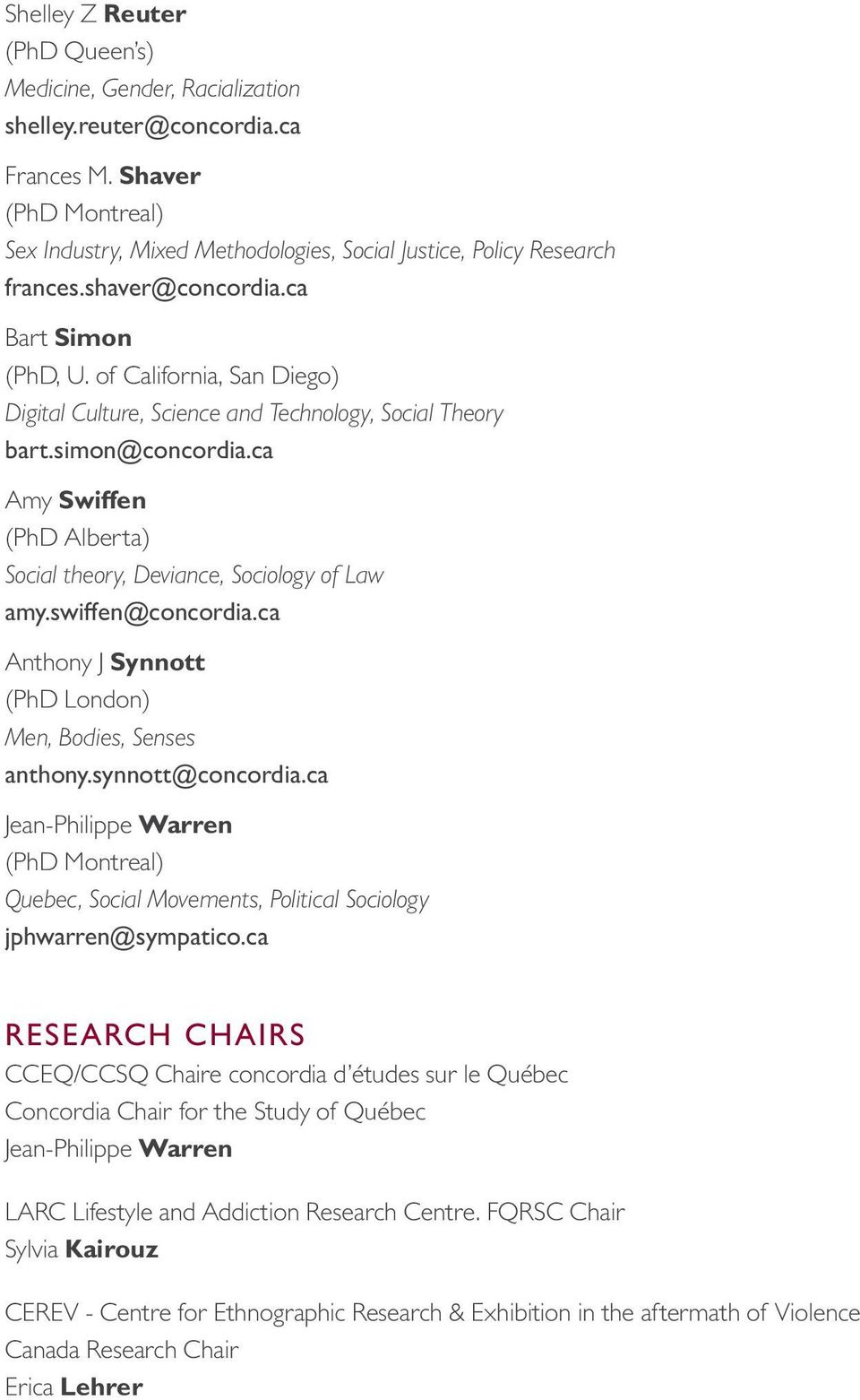 ca Amy Swiffen (PhD Alberta) Social theory, Deviance, Sociology of Law amy.swiffen@concordia.ca Anthony J Synnott (PhD London) Men, Bodies, Senses anthony.synnott@concordia.