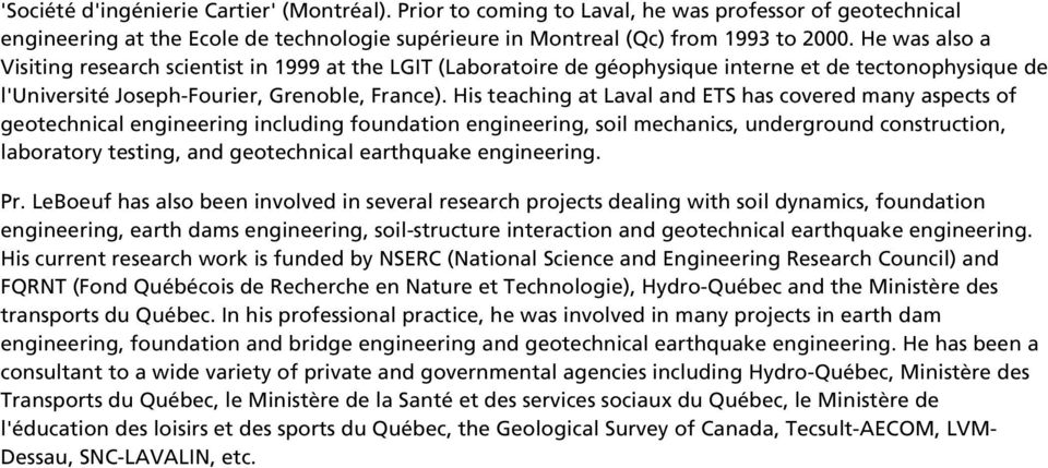His teaching at Laval and ETS has covered many aspects of geotechnical engineering including foundation engineering, soil mechanics, underground construction, laboratory testing, and geotechnical