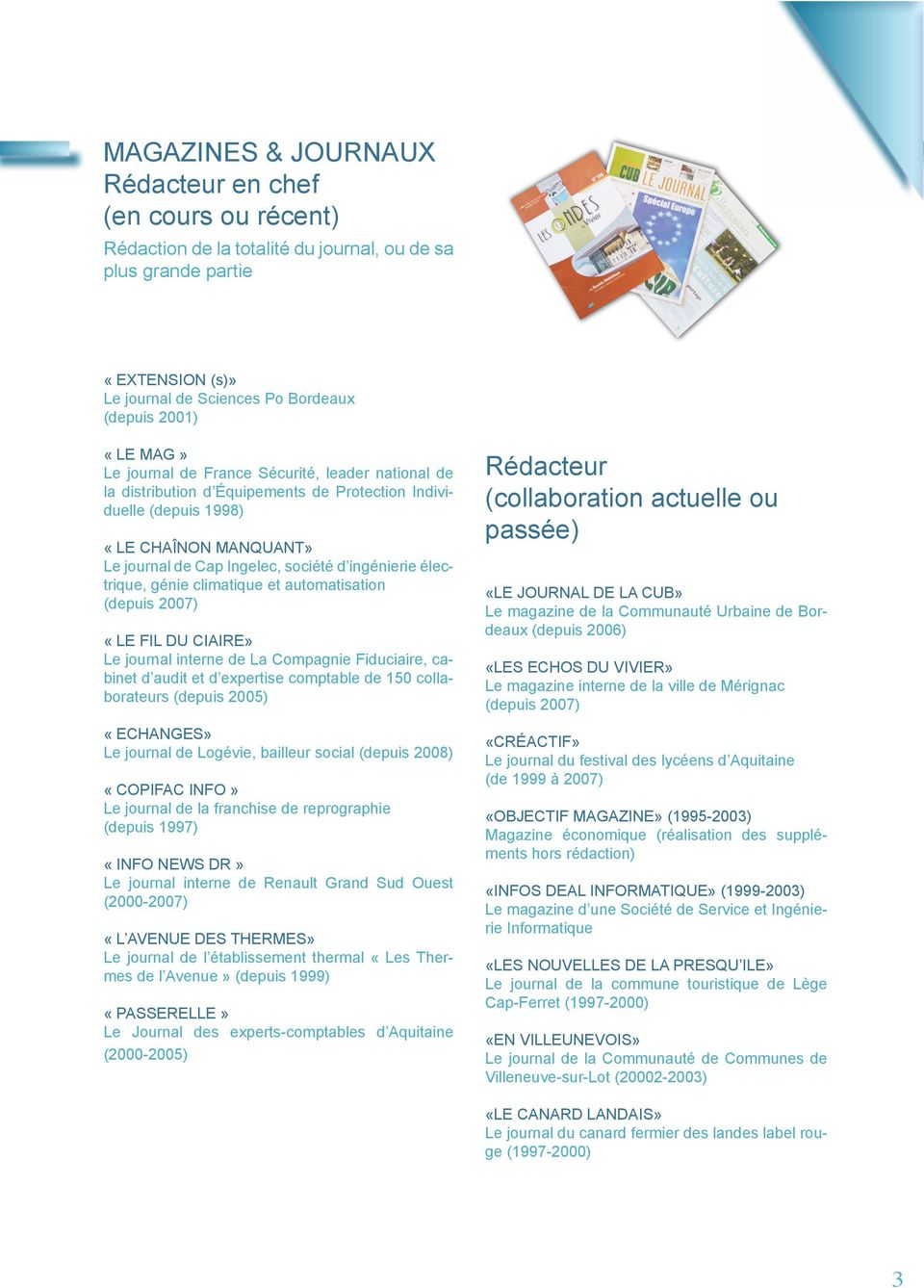 électrique, génie climatique et automatisation (depuis 2007) «LE FIL DU CIAIRE» Le journal interne de La Compagnie Fiduciaire, cabinet d audit et d expertise comptable de 150 collaborateurs (depuis
