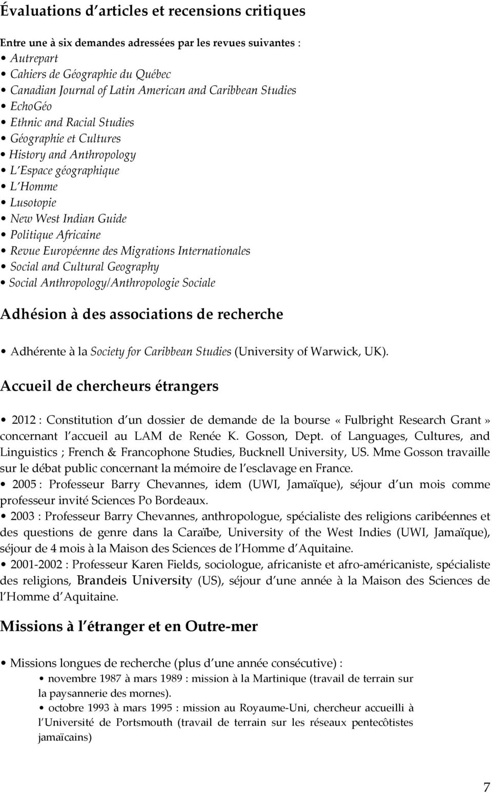 Migrations Internationales Social and Cultural Geography Social Anthropology/Anthropologie Sociale Adhésion à des associations de recherche Adhérente à la Society for Caribbean Studies (University of
