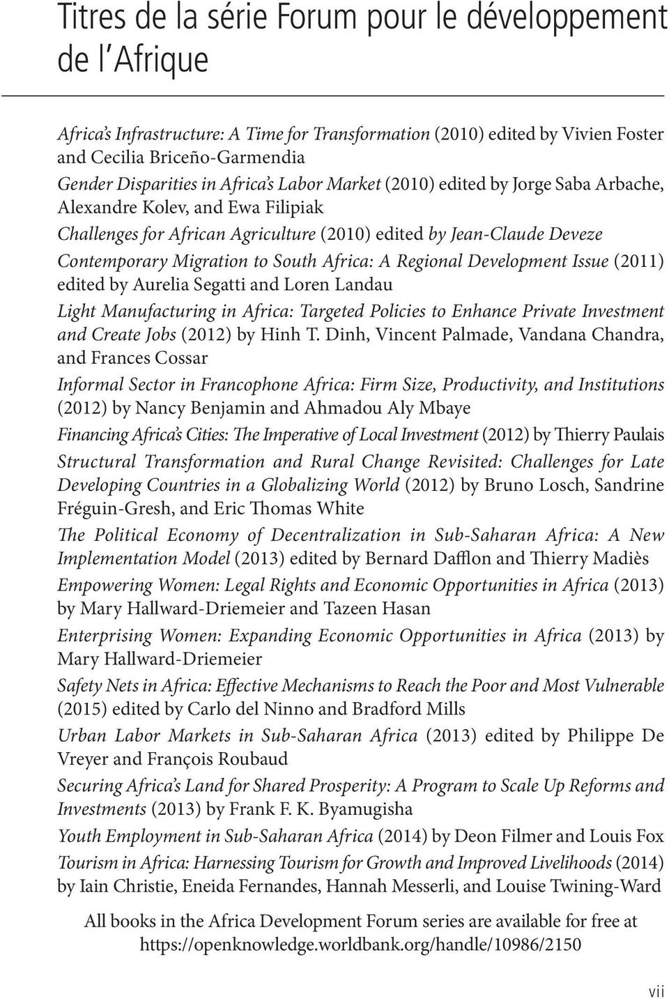 Africa: A Regional Development Issue (2011) edited by Aurelia Segatti and Loren Landau Light Manufacturing in Africa: Targeted Policies to Enhance Private Investment and Create Jobs (2012) by Hinh T.