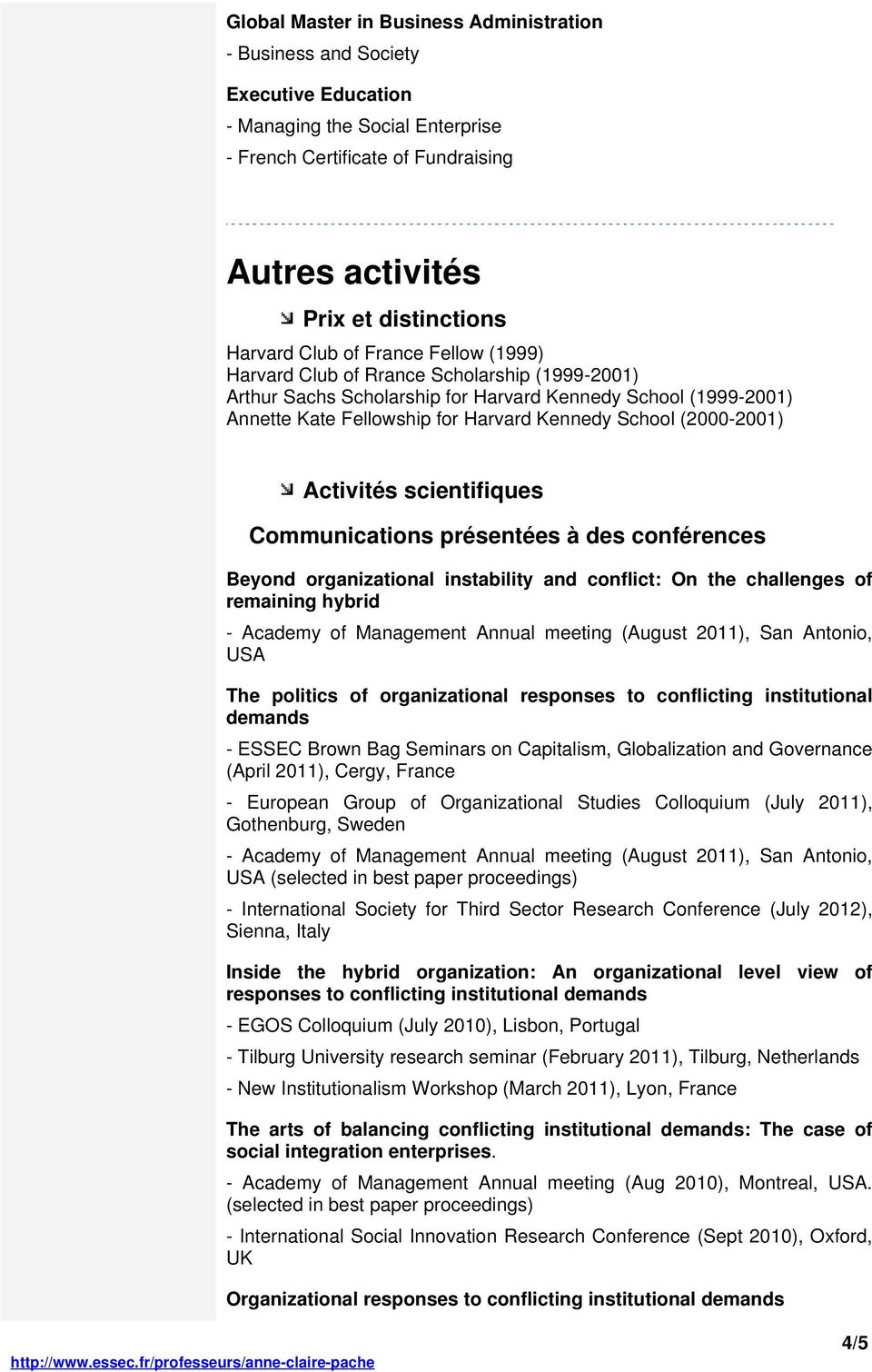 (2000-2001) Activités scientifiques Communications présentées à des conférences Beyond organizational instability and conflict: On the challenges of remaining hybrid - Academy of Management Annual