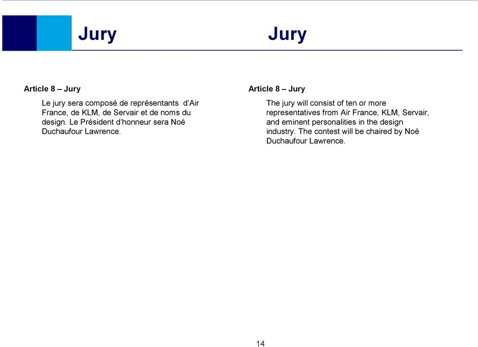 Article 8 Jury The jury will consist of ten or more representatives from Air France, KLM,